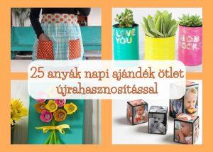 25 anyák napi ajándék ötlet újrahasznosítással