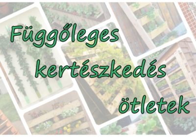 Kis kert - függőleges kertészkedés ötletek